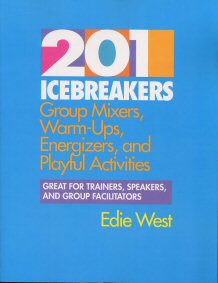 201 Icebreakers, Group Mixers, Warm-Ups, Energizers, and Playful Activities